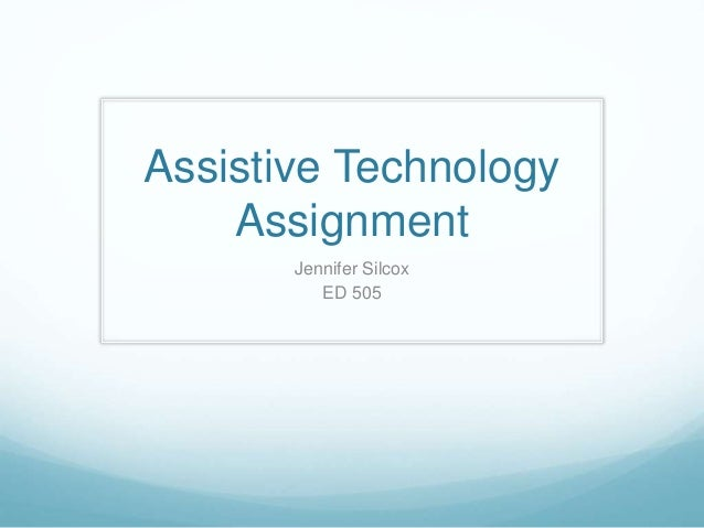 Assistive Technology Assignment Jennifer Silcox ED 505