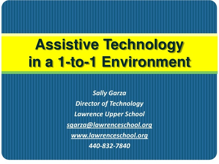 Assistive Technology in a 1-to-1 Environment<br />Sally Garza<br />Director of Technology<br />Lawrence Upper School<br />...