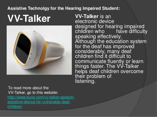 learning and the hearing impaired One of the best decisions i ever made was to teach hearing-impaired kids when i took a sabbatical in 1999, i was fortunate enough to receive a full scholarship in deaf studies and was able to follow my dream to combine my love of language and special education and to breathe new life into a longstanding career.