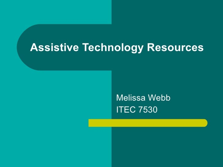 Assistive Technology Resources Melissa Webb ITEC 7530