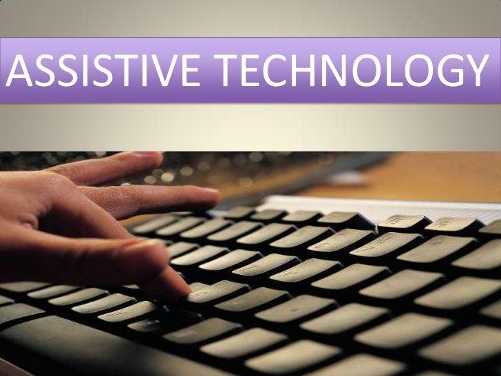 ASSISTIVE TECHNOLOGY<br />