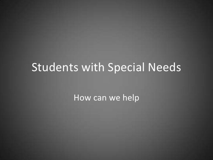 Students with Special Needs<br />How can we help<br />