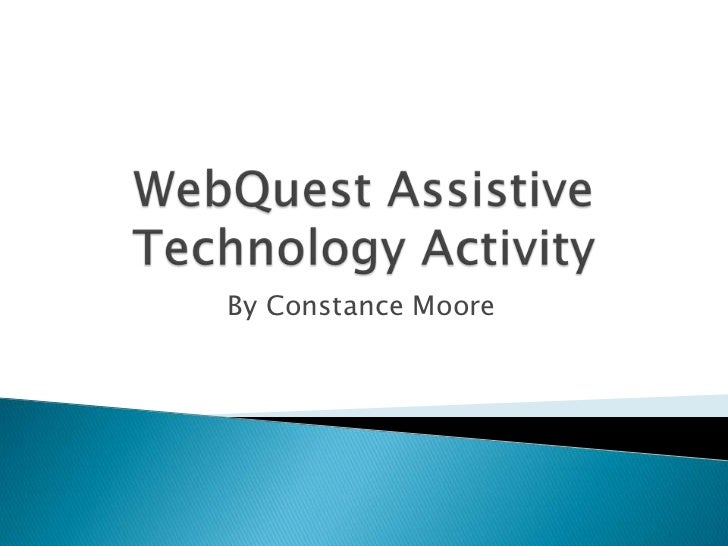 WebQuest Assistive Technology Activity<br />By Constance Moore<br />