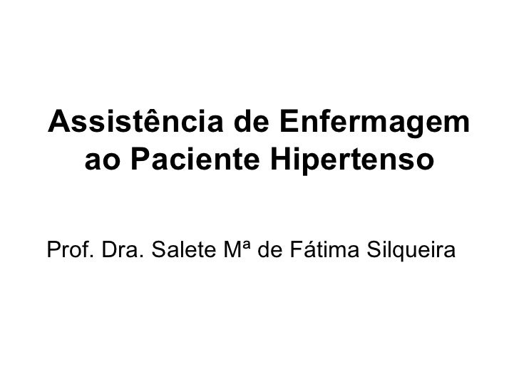 Assistência de Enfermagem ao Paciente Hipertenso Prof. Dra. Salete Mª de Fátima Silqueira