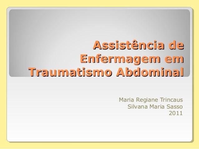 Assistência deAssistência deEnfermagem emEnfermagem emTraumatismo AbdominalTraumatismo AbdominalMaria Regiane TrincausSilv...