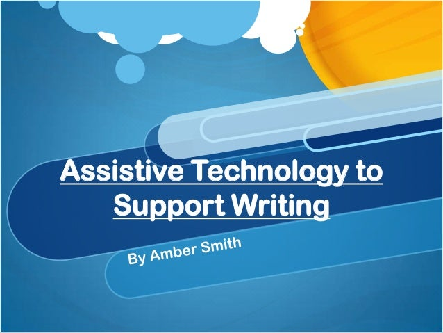 Assistive Technology to   Support Writing