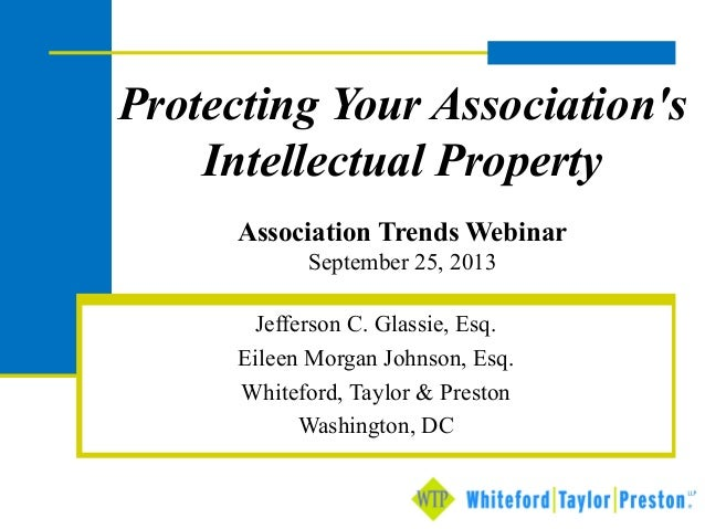 Protecting Your Association's Intellectual Property Association Trends Webinar September 25, 2013 Jefferson C. Glassie, Es...
