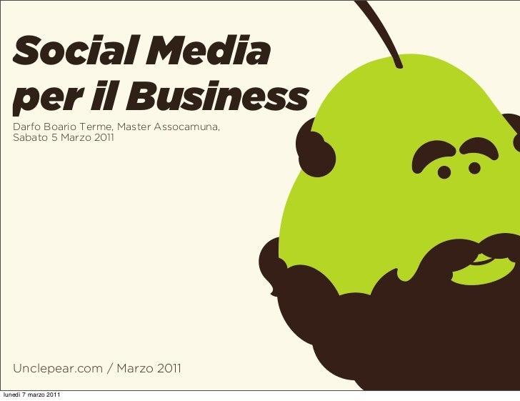 Social Media   per il Business   Darfo Boario Terme, Master Assocamuna,   Sabato 5 Marzo 2011   Unclepear.com / Marzo 2011...