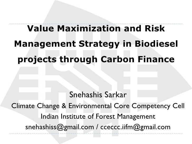 Value Maximization and Risk Management Strategy in Biodiesel  projects through Carbon Finance                     Snehashi...
