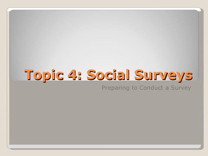 Topic 4: Social Surveys Preparing to Conduct a Survey
