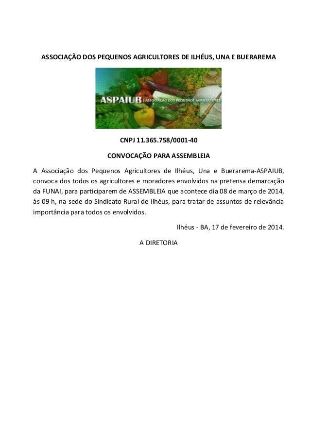 ASSOCIAÇÃO DOS PEQUENOS AGRICULTORES DE ILHÉUS, UNA E BUERAREMA  CNPJ 11.365.758/0001-40 CONVOCAÇÃO PARA ASSEMBLEIA A Asso...