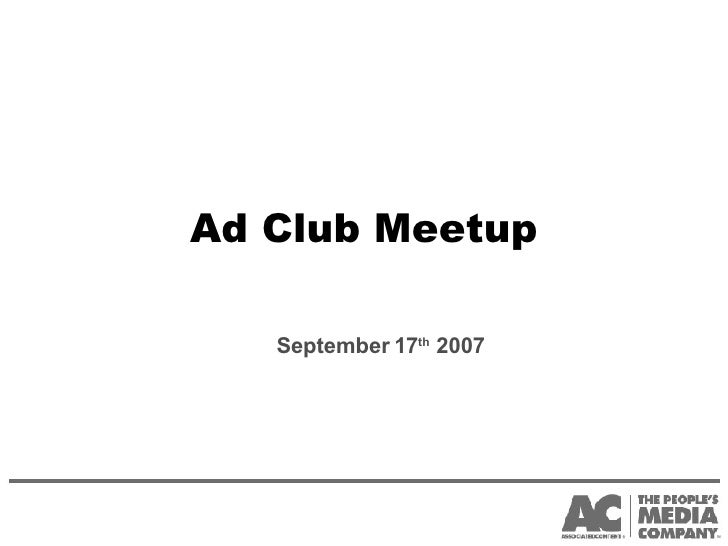 Ad Club Meetup <ul><ul><li>September 17 th  2007 </li></ul></ul>