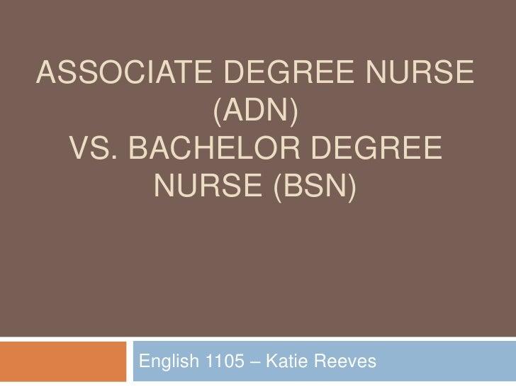 Associate Degree Nurse (ADn)vs. Bachelor Degree Nurse (Bsn)<br />English 1105 – Katie Reeves<br />