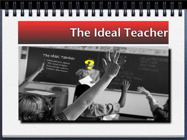 The Ideal Teacher ? The Ideal Teacher• Malesuada quis, egestas• Pisi. Donec ac sapien.• Puis ultricies, metus a• Porttitor...