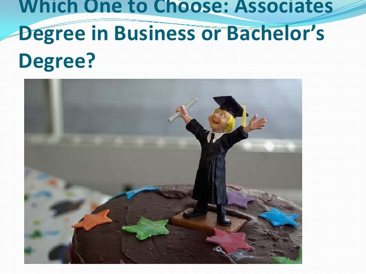 Which One to Choose: AssociatesDegree in Business or Bachelor'sDegree?