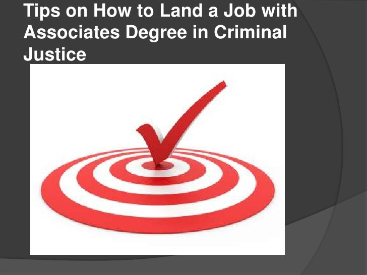 Tips on How to Land a Job withAssociates Degree in CriminalJustice