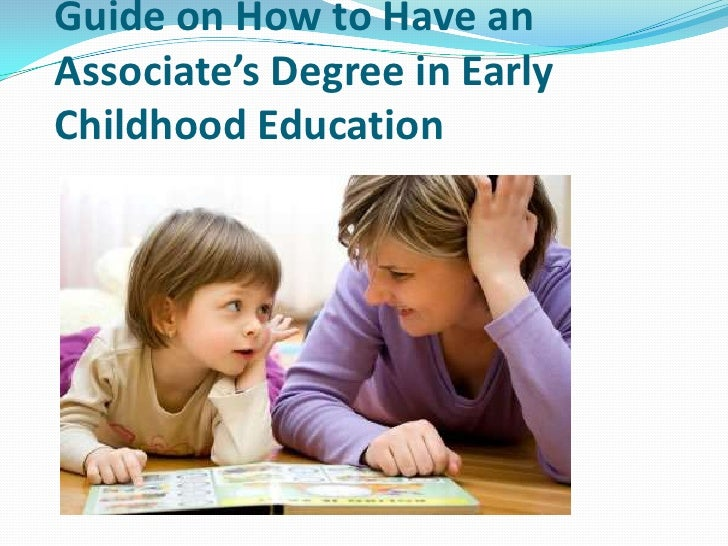 Guide on How to Have anAssociate's Degree in EarlyChildhood Education