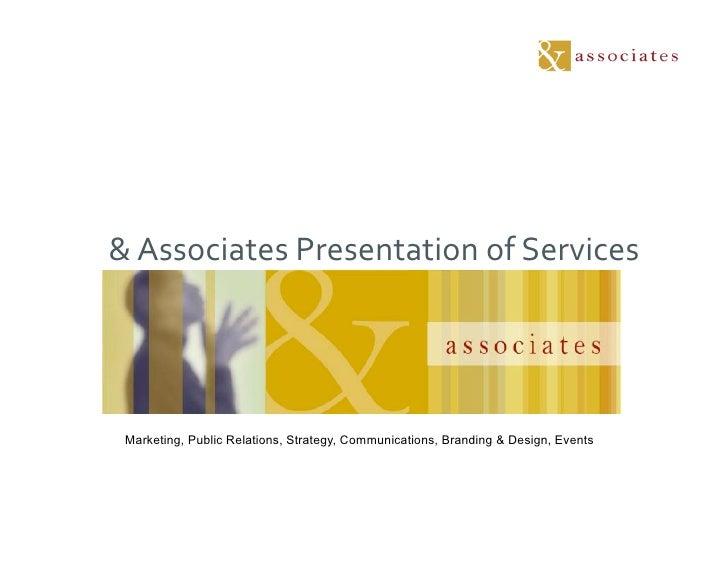 &  Associates  Presentation  of  Services        Marketing, Public Relations, Strategy, Communications, Branding...