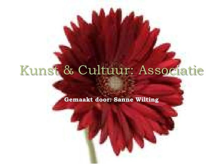Kunst & Cultuur: Associatie <br />Gemaakt door: Sanne Wilting<br />