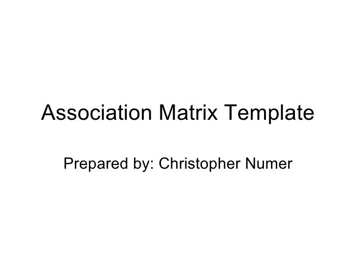 Association Matrix Template Prepared by: Christopher Numer