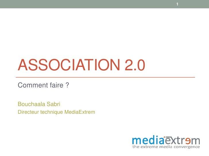 Association 2.0<br />Comment faire ?<br />Bouchaala Sabri<br />Directeur technique MediaExtrem<br />1<br />