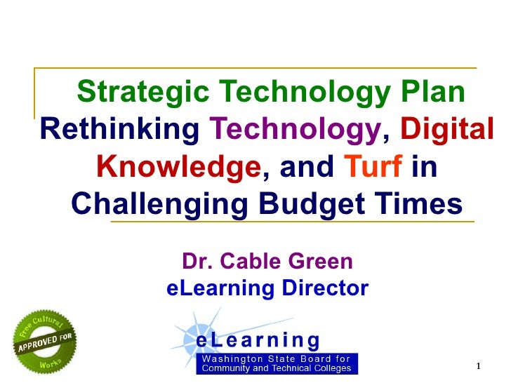 Strategic Technology Plan Rethinking  Technology ,  Digital Knowledge , and  Turf  in Challenging Budget Times Dr. Cable...