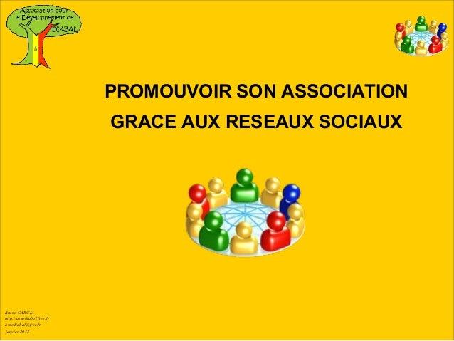 PROMOUVOIR SON ASSOCIATION                            GRACE AUX RESEAUX SOCIAUXBruno GARCIAhttp://assodiabal.free.frassodi...