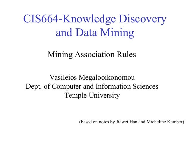 CIS664-Knowledge Discovery and Data Mining Vasileios Megalooikonomou Dept. of Computer and Information Sciences Temple Uni...
