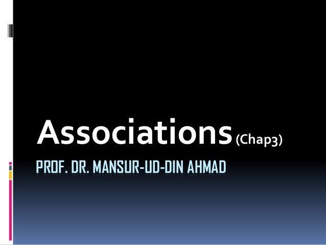 PROF. DR. MANSUR-UD-DIN AHMAD Associations(Chap3)