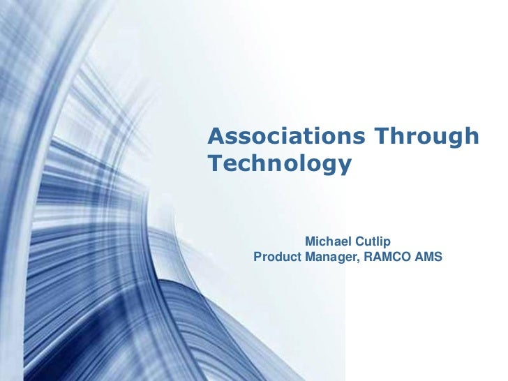 Associations Through  Technology                  Michael Cutlip          Product Manager, RAMCO AMSPowerpoint Templates  ...