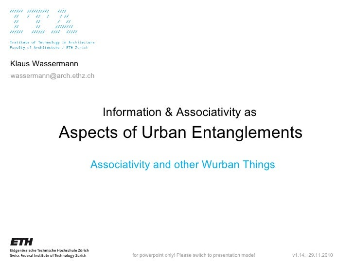 Aspects of Urban Entanglements Information & Associativity as  v1.14,  29.11.2010 Klaus Wassermann [email_address] Associa...