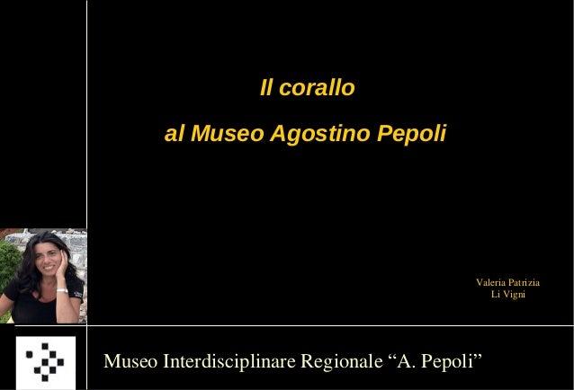 Il corallo       al Museo Agostino Pepoli                                            Valeria Patrizia                     ...