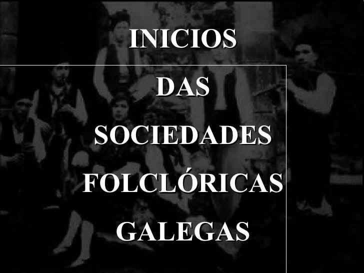 INICIOS DAS SOCIEDADES FOLCLÓRICAS GALEGAS