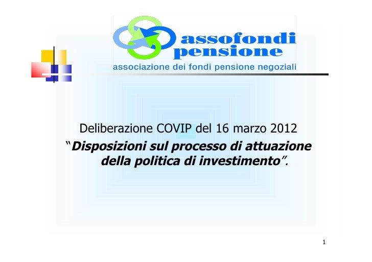 """Deliberazione COVIP del 16 marzo 2012""""Disposizioni sul processo di attuazione      della politica di investimento"""".       ..."""
