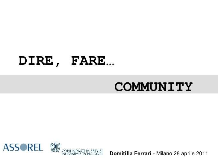 Domitilla Ferrari  - Milano 28 aprile 2011 DIRE, FARE…    COMMUNITY