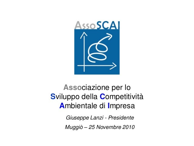 Associazione per lo Sviluppo della Competitività Ambientale di Impresa Giuseppe Lanzi - Presidente Muggiò – 25 Novembre 20...