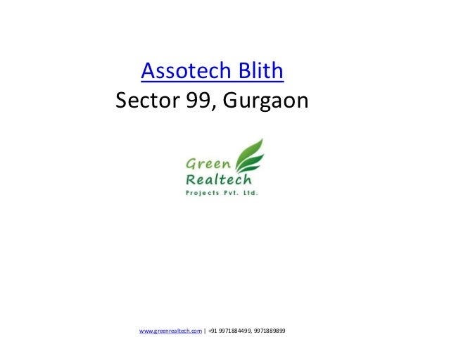 Assotech BlithSector 99, Gurgaon  www.greenrealtech.com | +91 9971884499, 9971889899