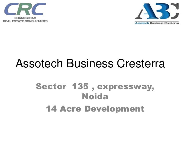 Assotech Business Cresterra   Sector 135 , expressway,            Noida     14 Acre Development