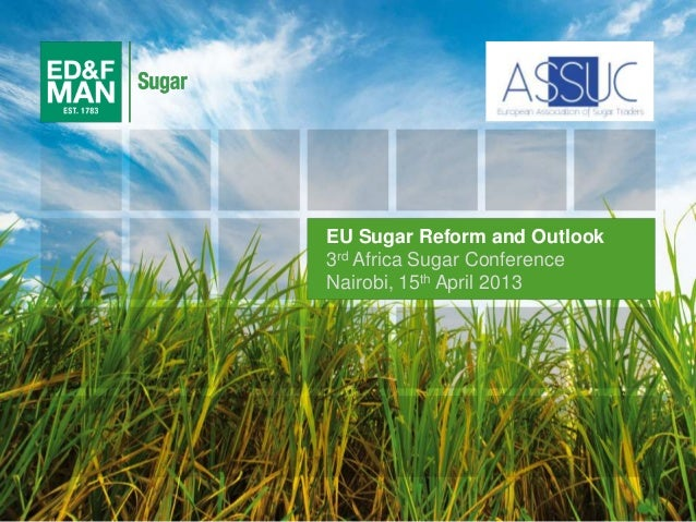 1 EU Sugar Reform and Outlook 3rd Africa Sugar Conference Nairobi, 15th April 2013
