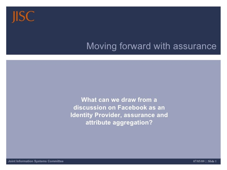 Moving forward with assurance What can we draw from a discussion on Facebook as an Identity Provider, assurance and attrib...
