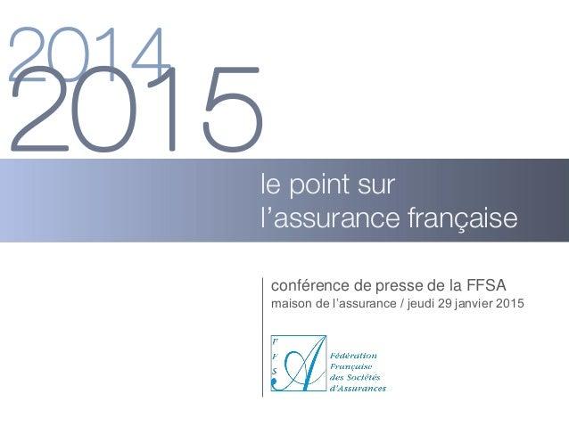 conférence de presse de la FFSA le point sur l'assurance française maison de l'assurance / jeudi 29 janvier 2015 2014 2015