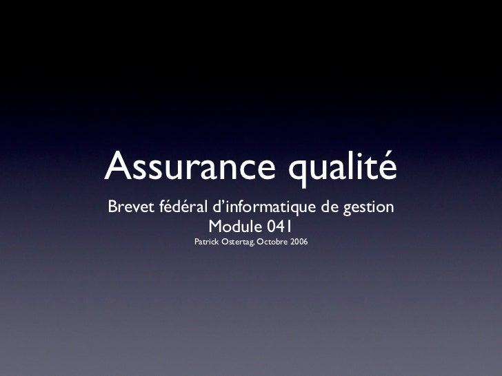 Assurance qualitéBrevet fédéral d'informatique de gestion              Module 041            Patrick Ostertag, Octobre 2006