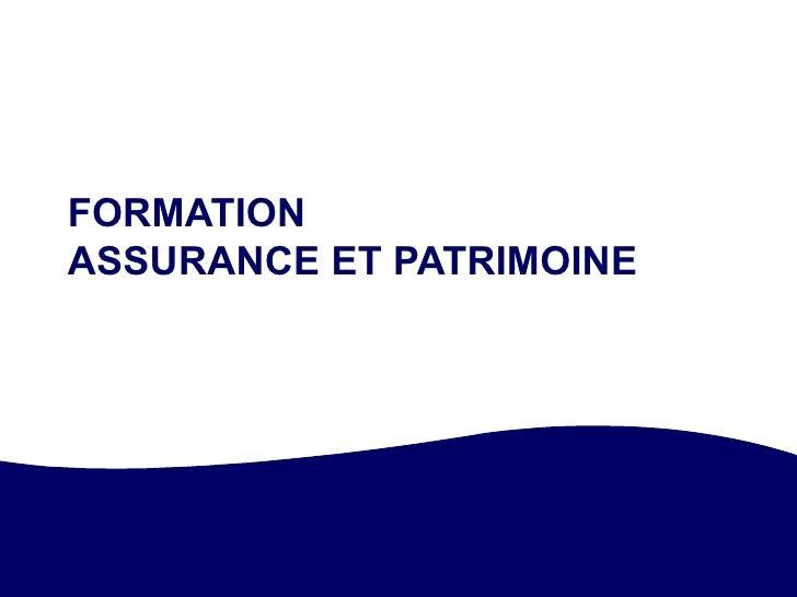 FORMATION  ASSURANCE ET PATRIMOINE 21 et 22 mai 2007