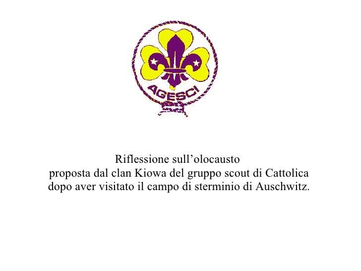 Riflessione sull'olocausto proposta dal clan Kiowa del gruppo scout di Cattolica dopo aver visitato il campo di sterminio ...