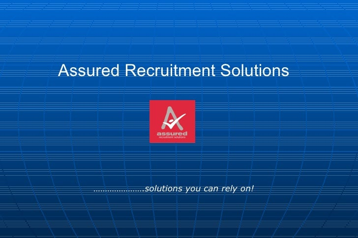 <li>Assured Recruitment Solutions ………………… -> solutions you can rely on! </li><li><ul><ul><li>Operating throughout the U...
