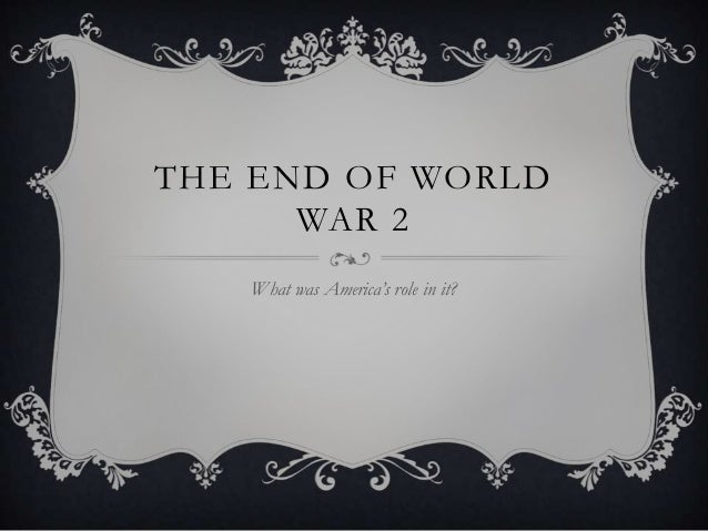 THE END OF WORLDWAR 2What was America's role in it?