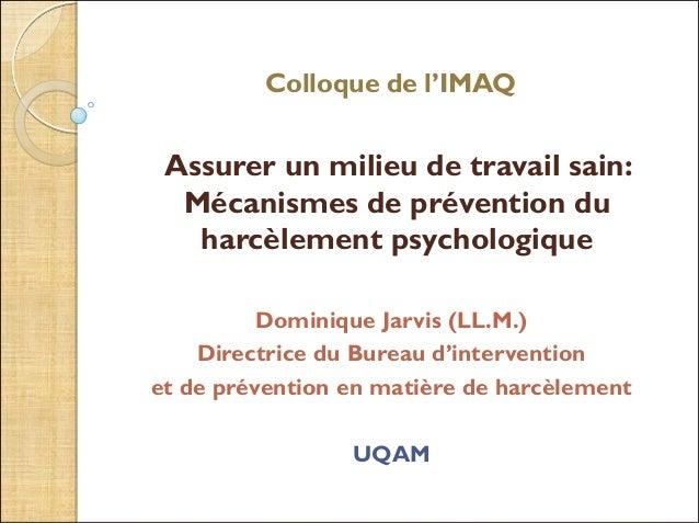 Colloque de l'IMAQ Assurer un milieu de travail sain: Mécanismes de prévention du harcèlement psychologique Dominique Jarv...
