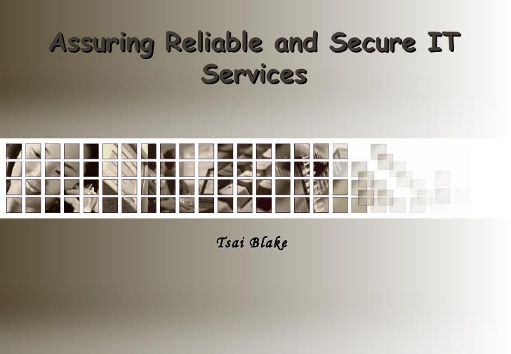 Assuring Reliable and Secure IT Services Tsai Blake