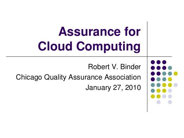 Assurance for      Cloud Computing                      Robert V. BinderChicago Quality Assurance Association             ...