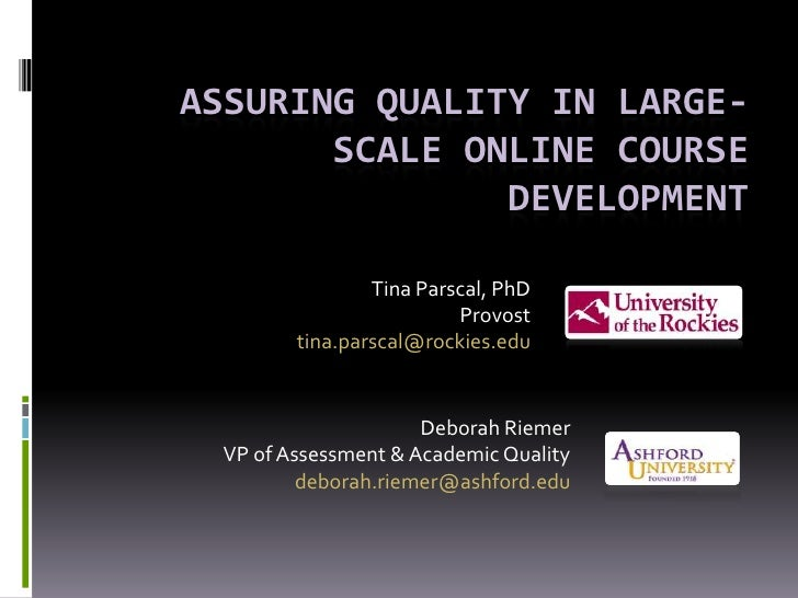 ASSURING QUALITY IN LARGE-       SCALE ONLINE COURSE               DEVELOPMENT                Tina Parscal, PhD           ...